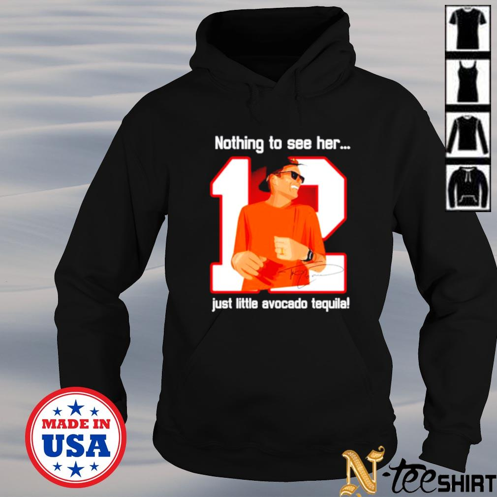 12 Tom Brady Nothing to see her just little avocado tequila signature s hoodie