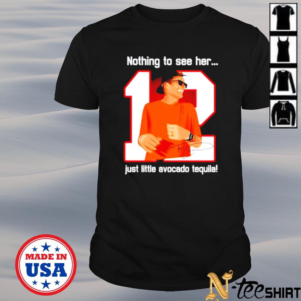 12 Tom Brady Nothing to see her just little avocado tequila signature shirt