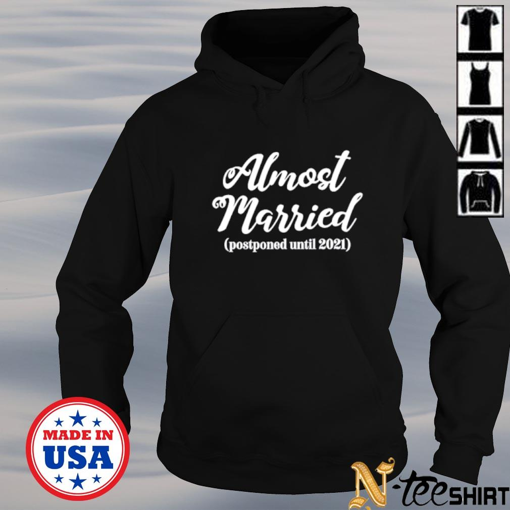 Almost married postponed until 2021 s hoodie