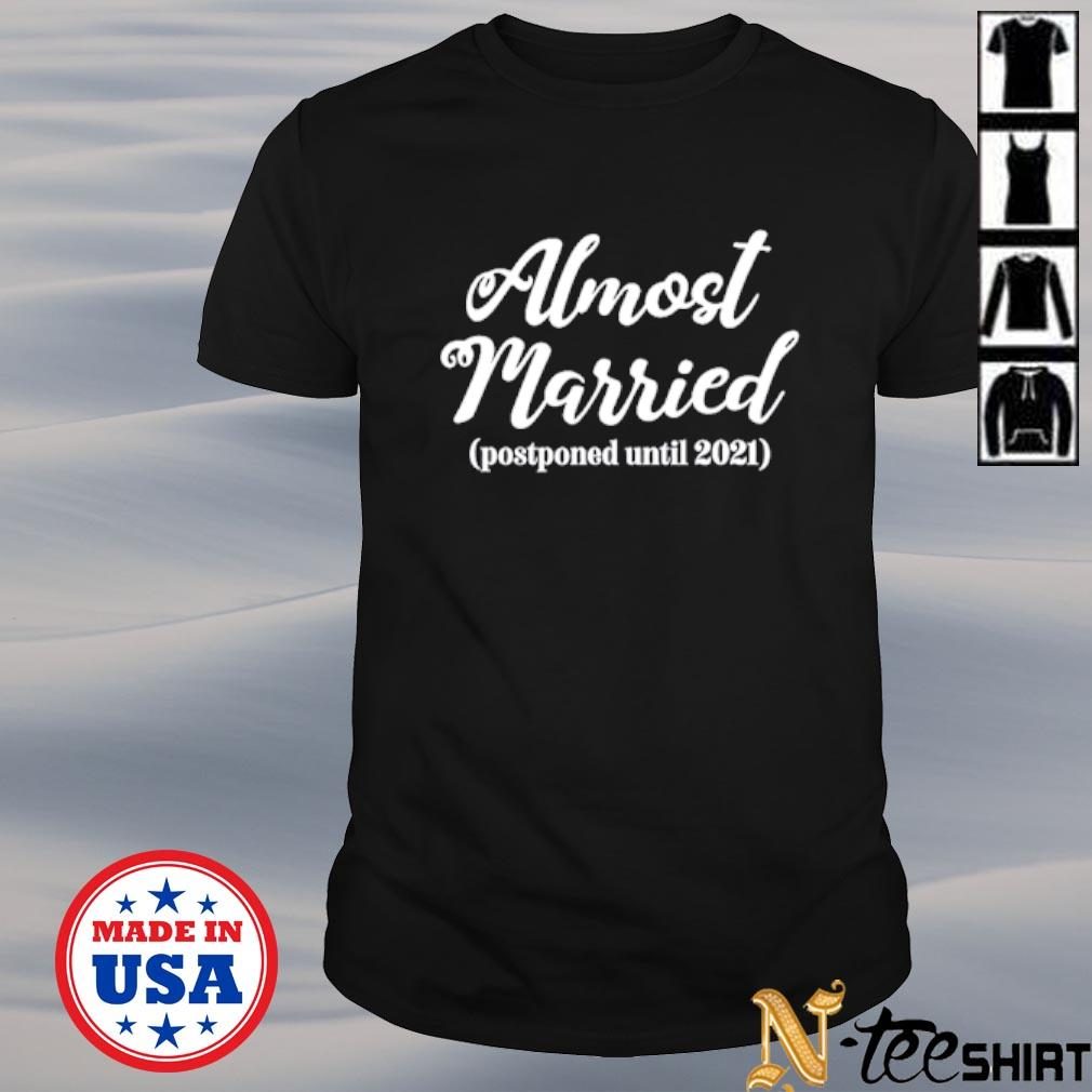 Almost married postponed until 2021 shirt