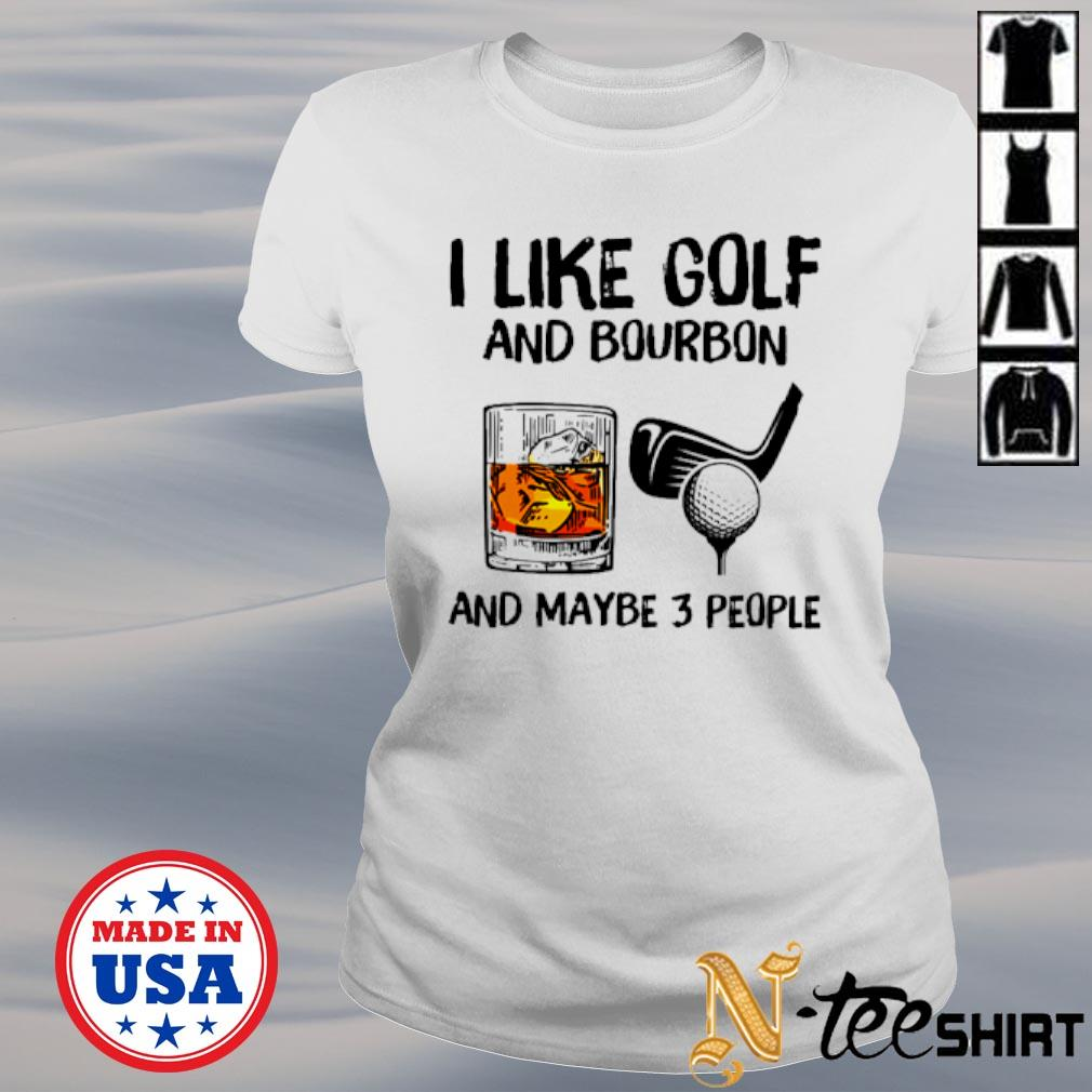 I like Golf and Bourbon and maybe 3 people s ladies-tee