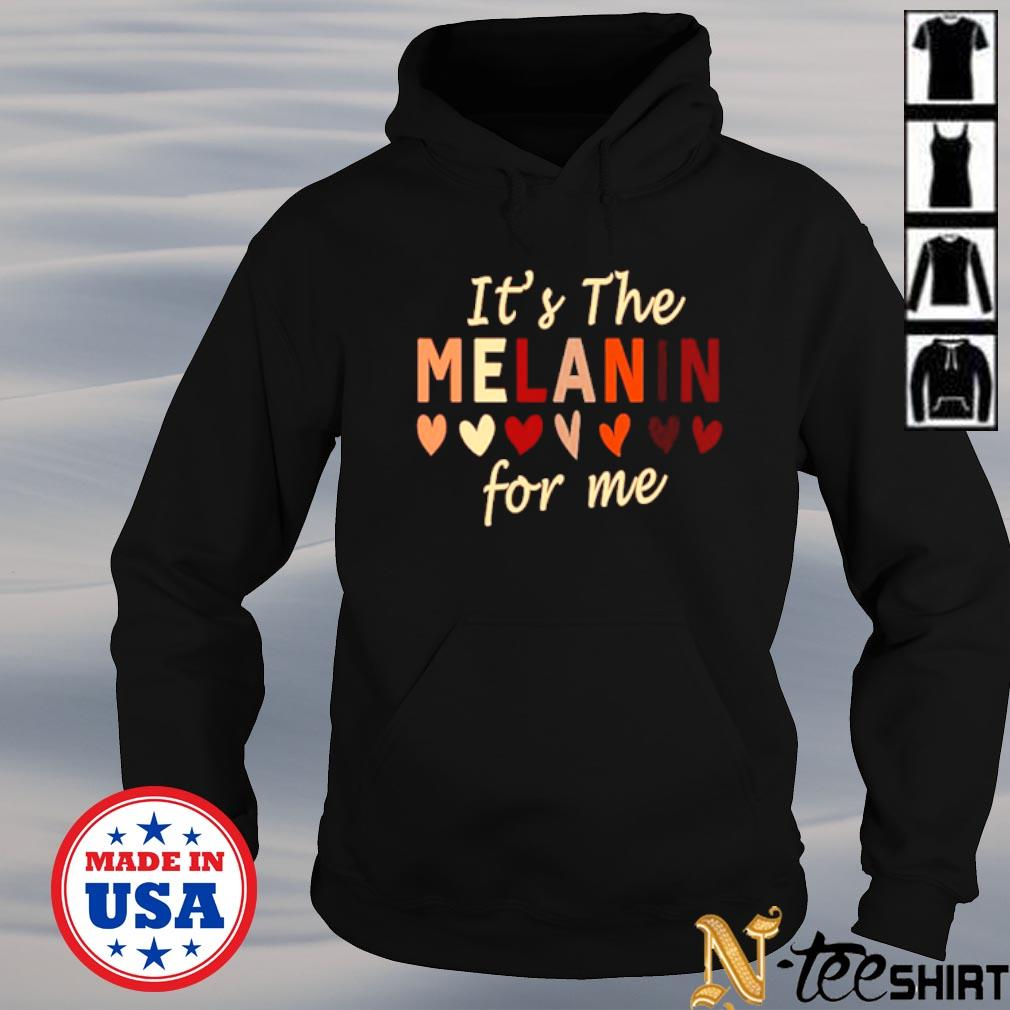 It's the melanin for me black pride black history month s hoodie
