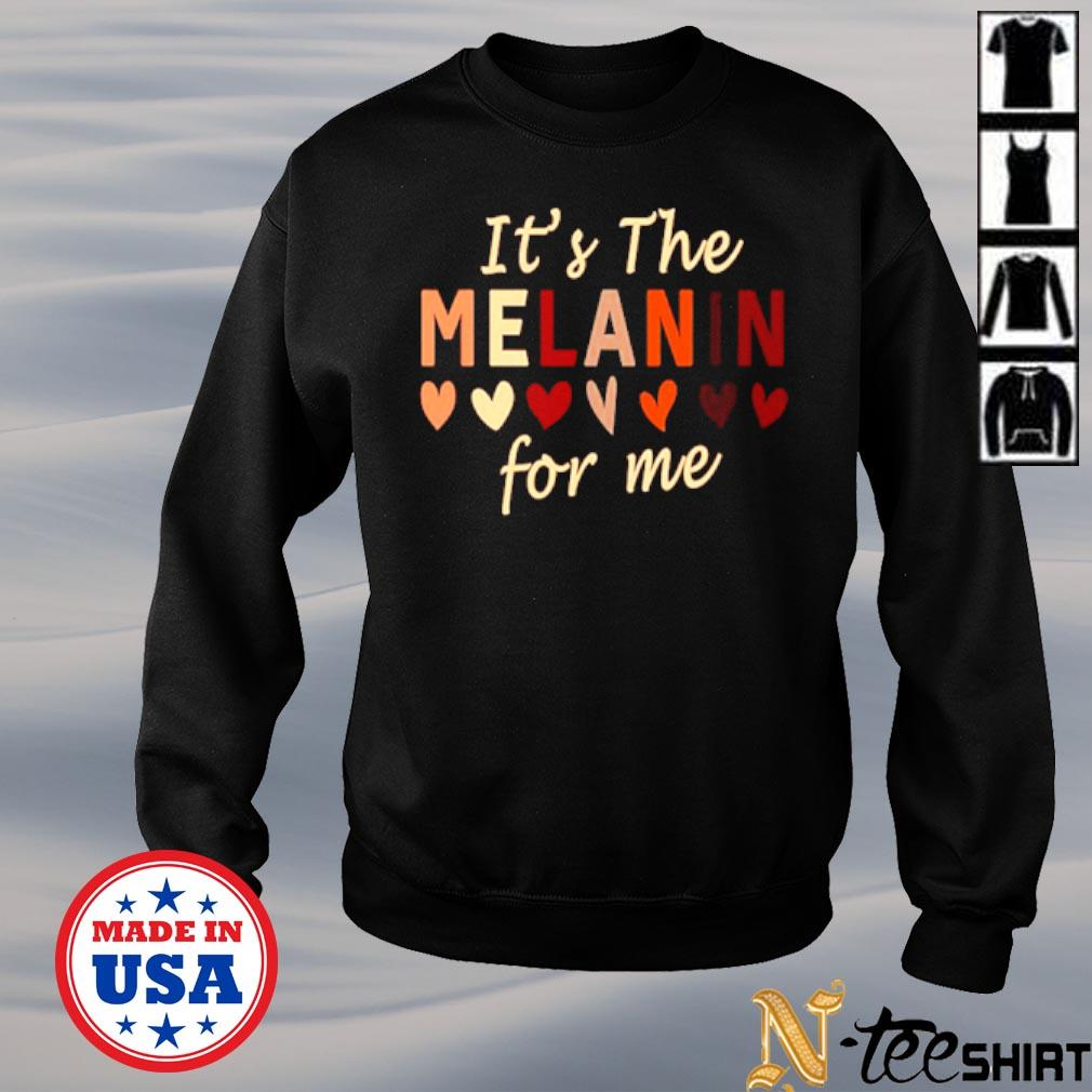 It's the melanin for me black pride black history month s sweater
