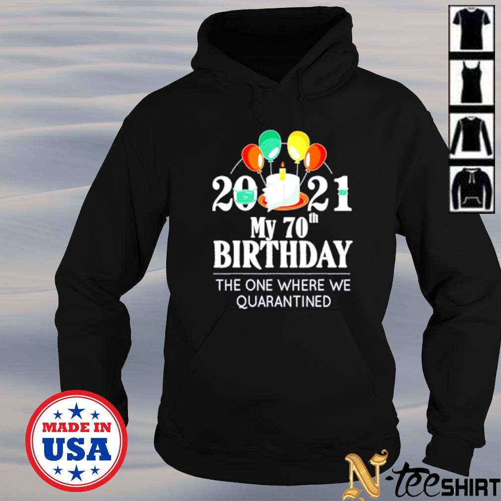 My 70th Birthday the one where we quarantined 2021 s hoodie