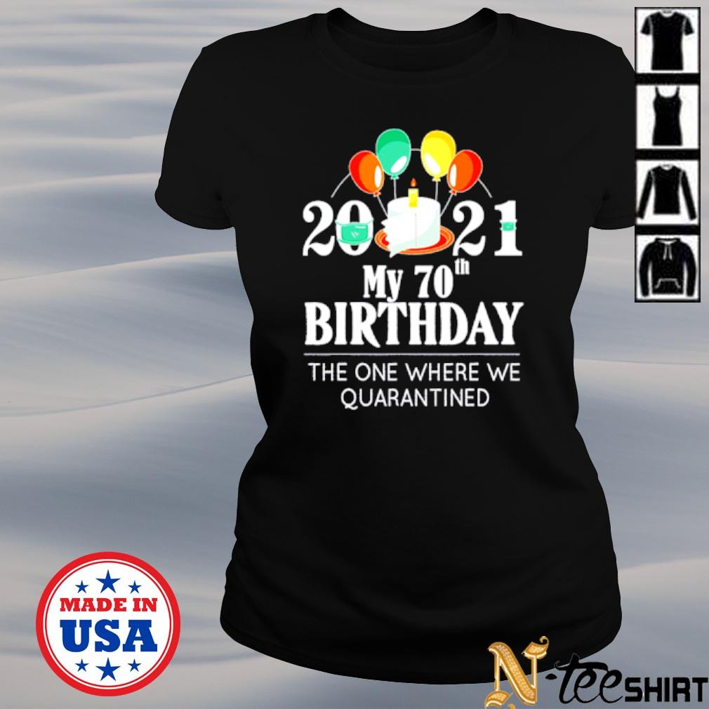 My 70th Birthday the one where we quarantined 2021 s ladies-tee