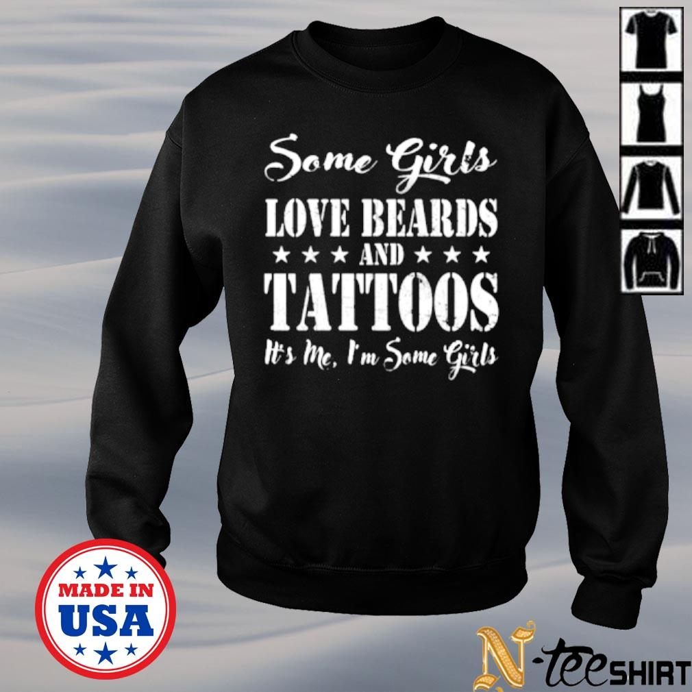Some girls love beards and tattoos it's me I'm some girls s sweater