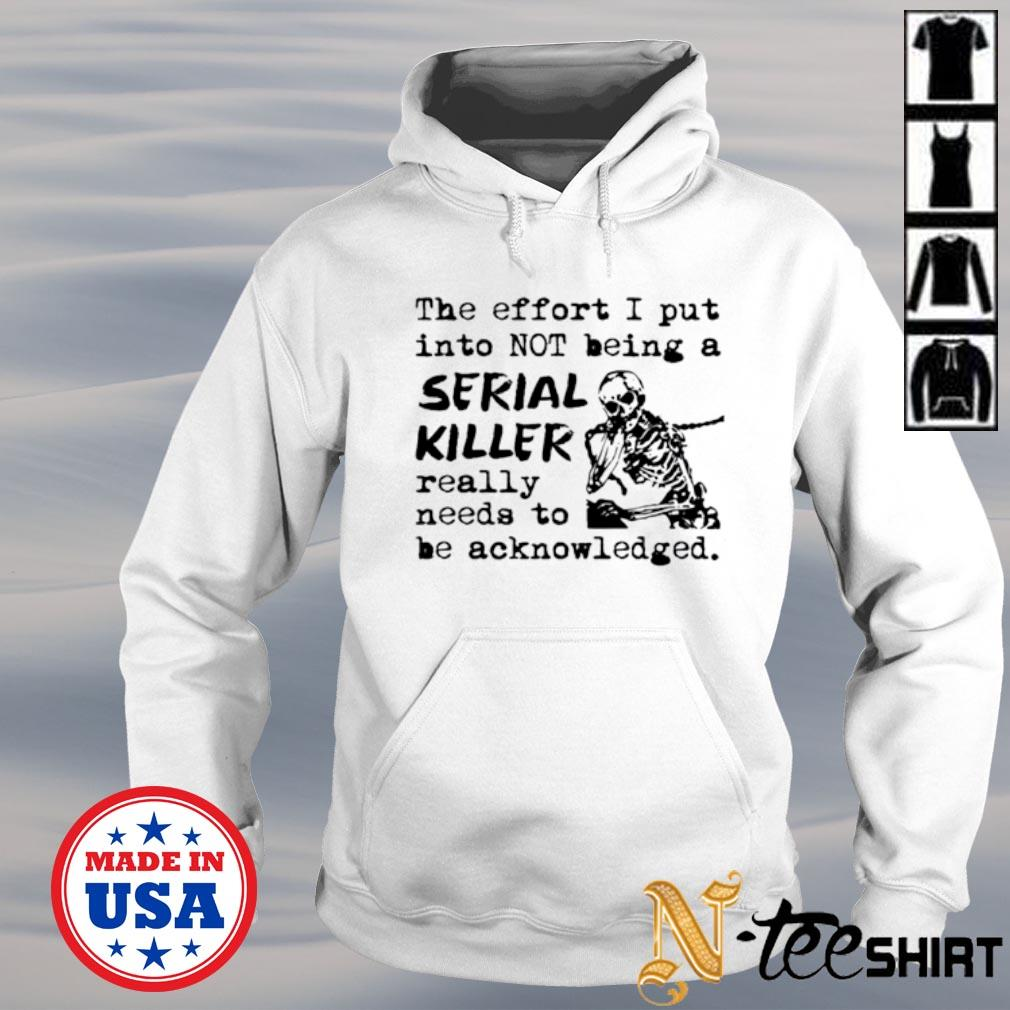 The effort I put into not being a serial killer really need to be acknowledged s hoodie