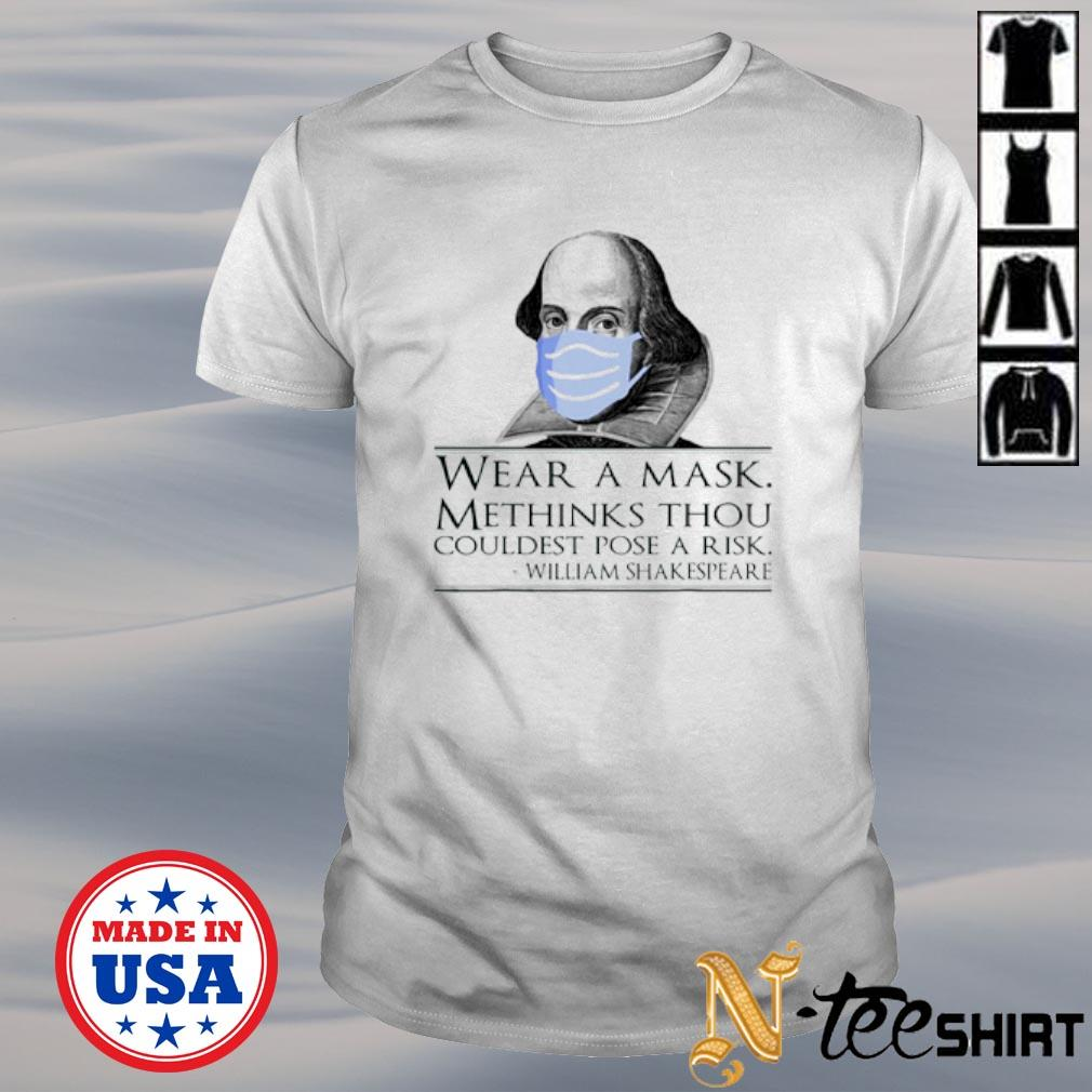 William Shakespeare wear a mask methinks thou couldest pose a risk shirt