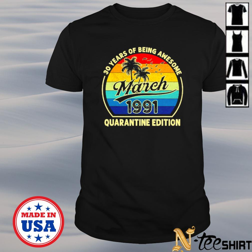 30 years of being awesome March 1991 quarantine edition shirt