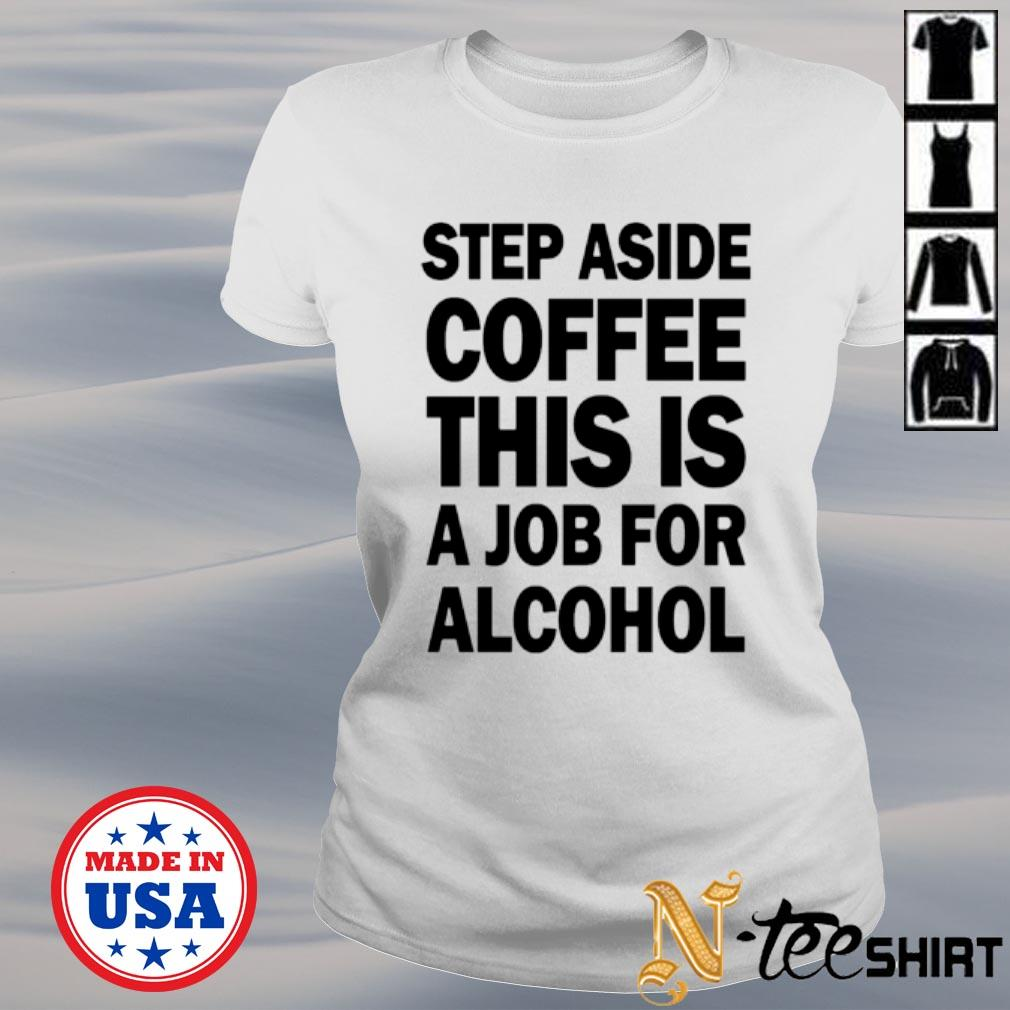 Step aside coffee this is a job for alcohol ladies-tee