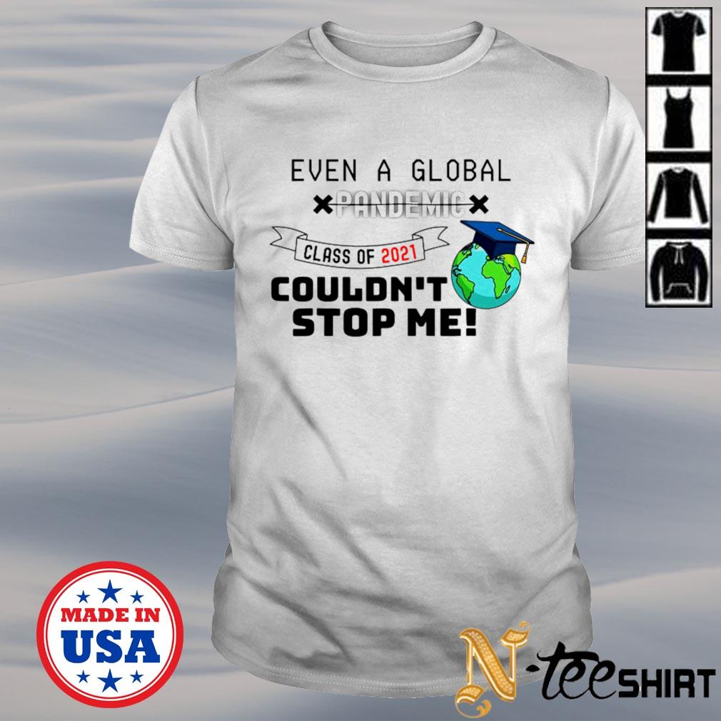2021 Graduation even a global pandemic couldn't stop me shirt