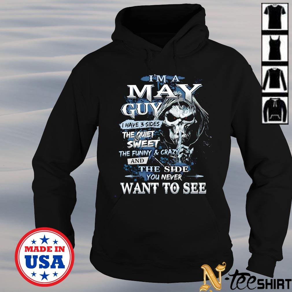 I'm a May guy I have 3 sides the quiet and sweet Skull hoodie