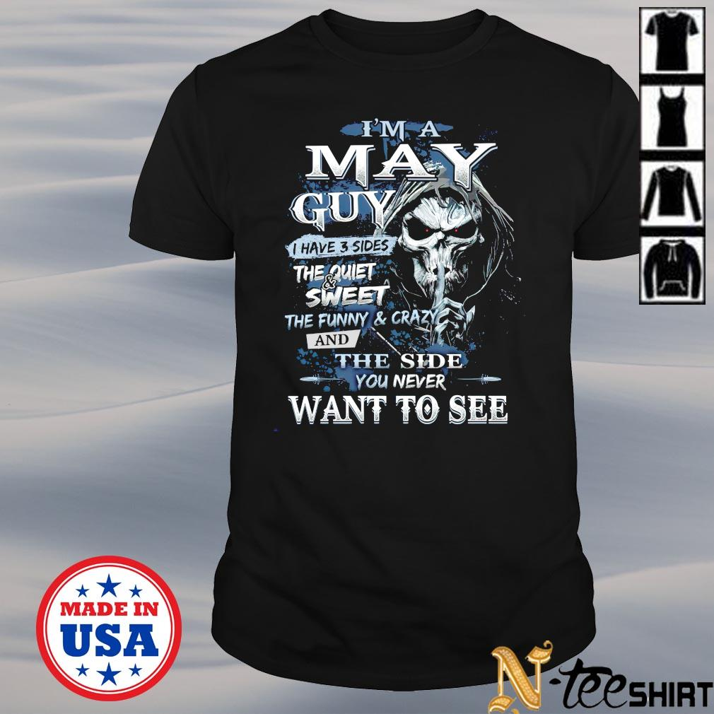 I'm a May guy I have 3 sides the quiet and sweet Skull shirt