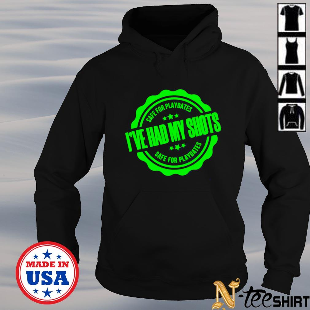 Safe for playdates I've had my shots safe for playdates hoodie
