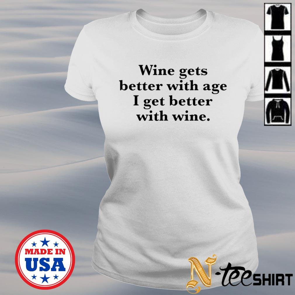 Wine gets better with age I get better with wine ladies-tee