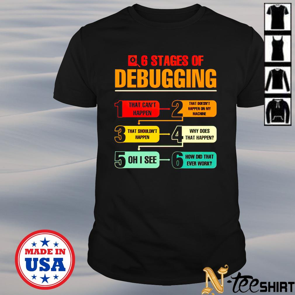6 stages of debugging color that can't happe shirt