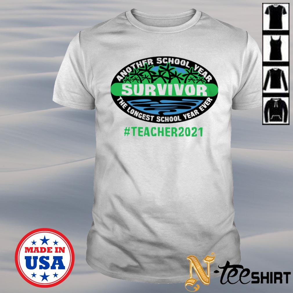 Another school year survivor the longest school year ever teacher 2021 shirt
