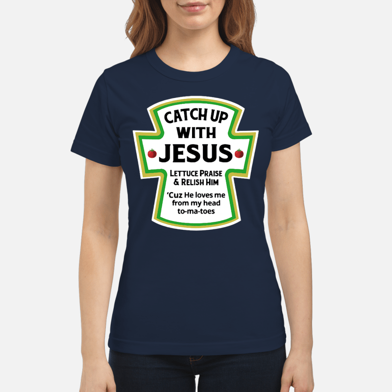 Catchup with Jesus lettuce praise and relish him Ladies Tee