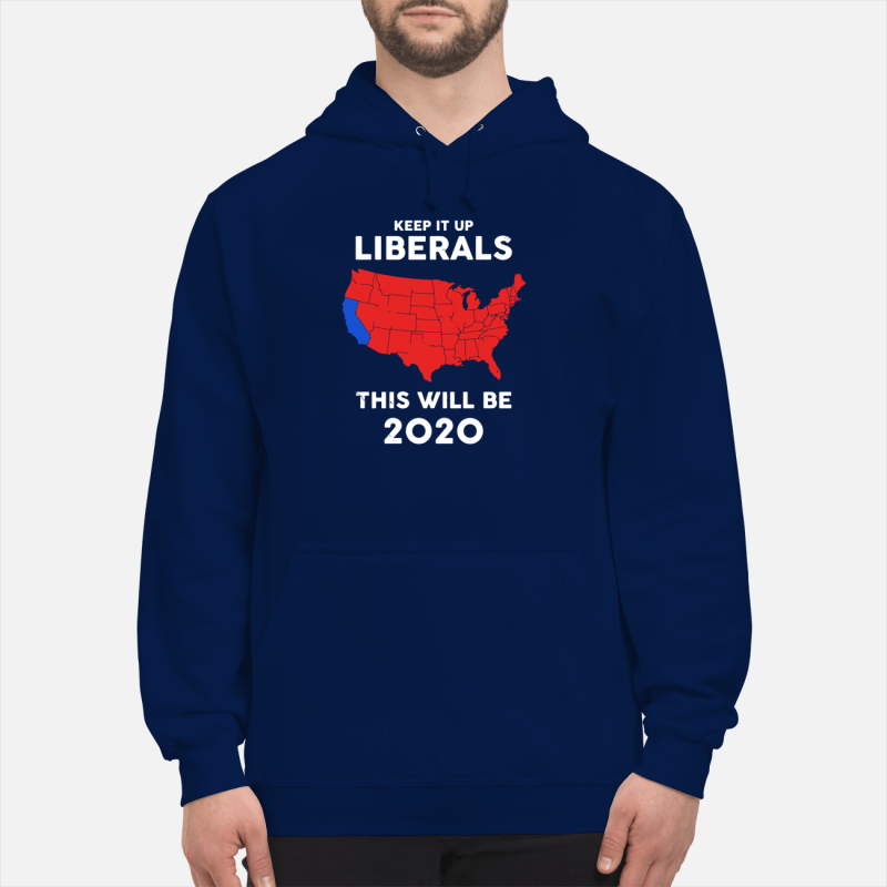 American Keep it up Liberals this will be 2020 Hoodie