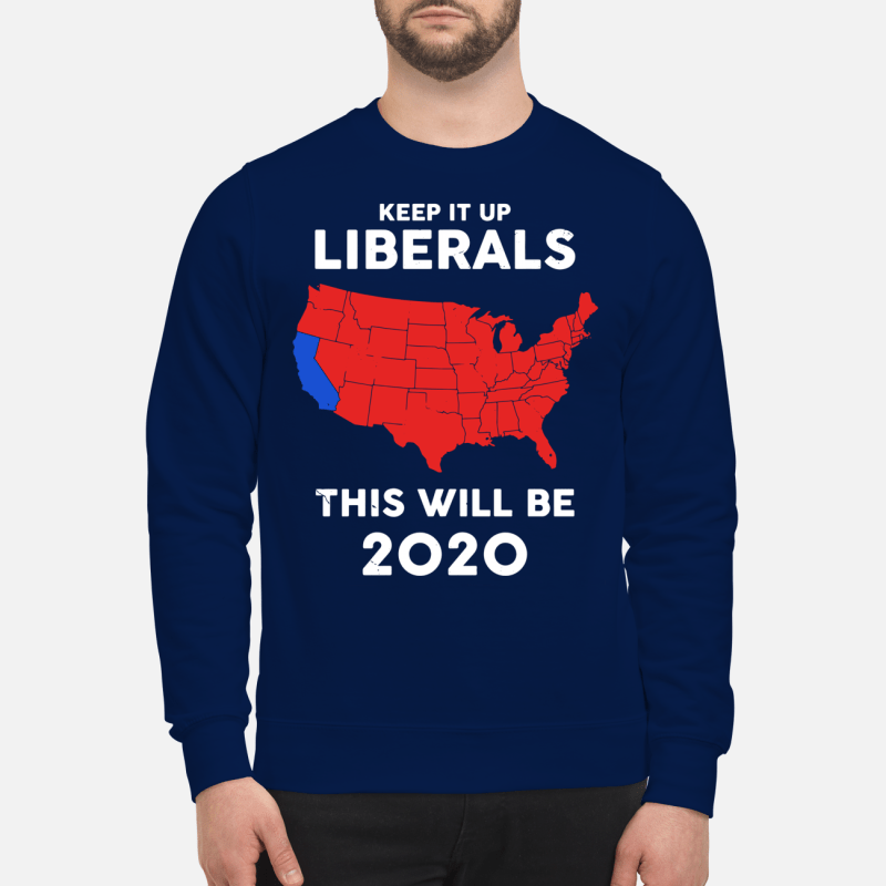 American Keep it up Liberals this will be 2020 Sweater