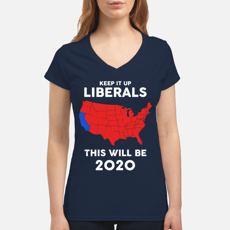 American Keep it up Liberals this will be 2020 V-neck T-shirt