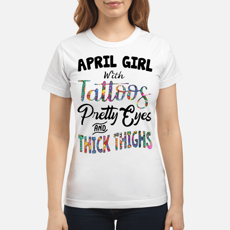April girl with Tattoos pretty eyes and thick thighs Ladies Tee