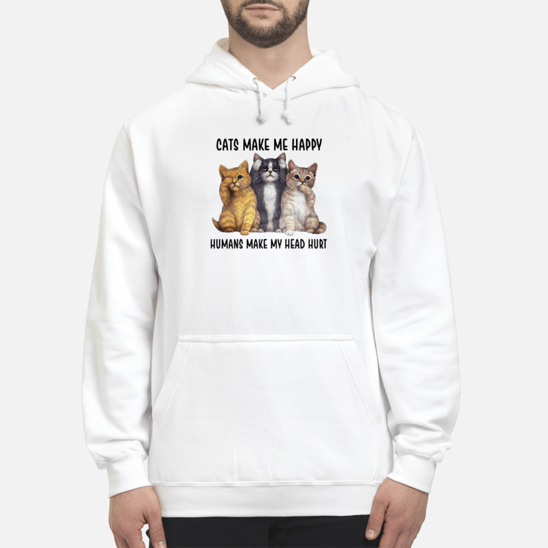Cats make me happy humans make my head hurt Hoodie