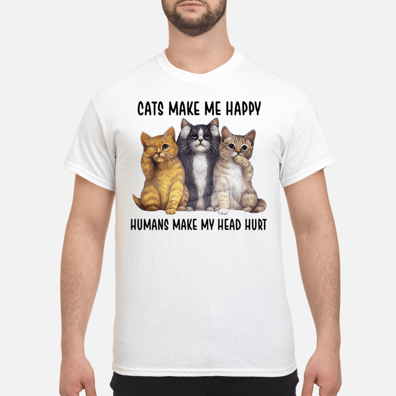Cats make me happy humans make my head hurt Shirt
