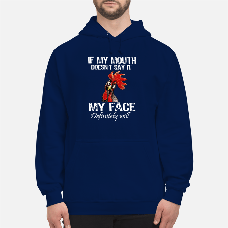 Chicken if my mouth doesn't say it my face definitely will Hoodie