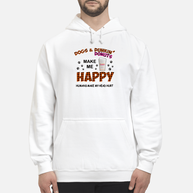 Dogs and dunkin' donuts make me happy humans make my head hurt Hoodie