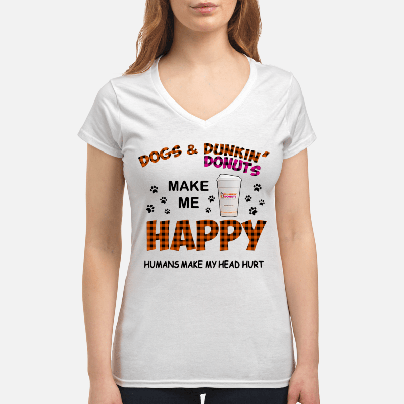 Dogs and dunkin' donuts make me happy humans make my head hurt V-neck t-shirt