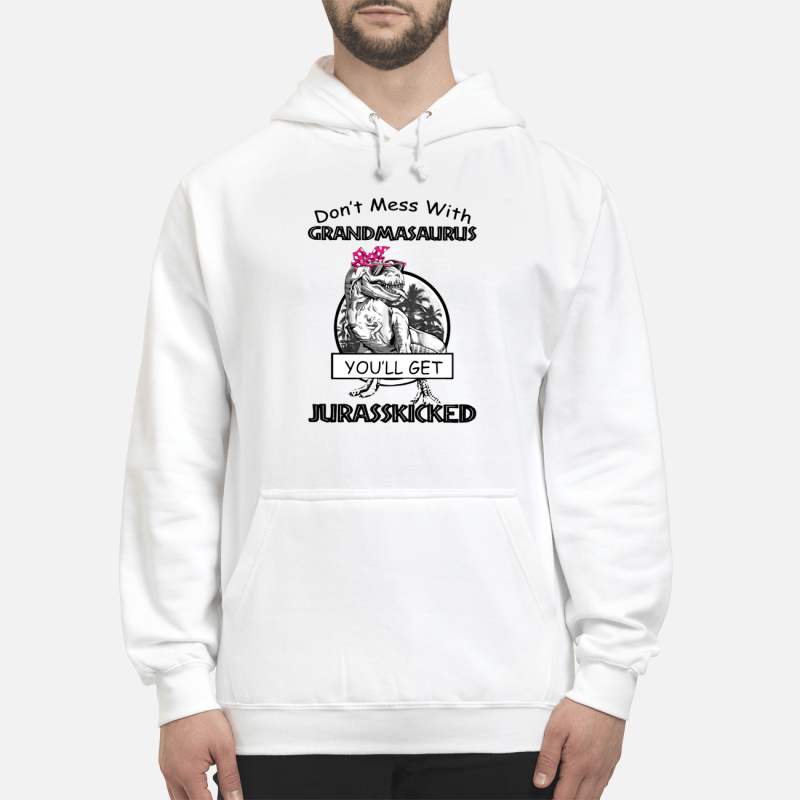 Don't mess with grandmasaurus you'll get jurasskicked Hoodie