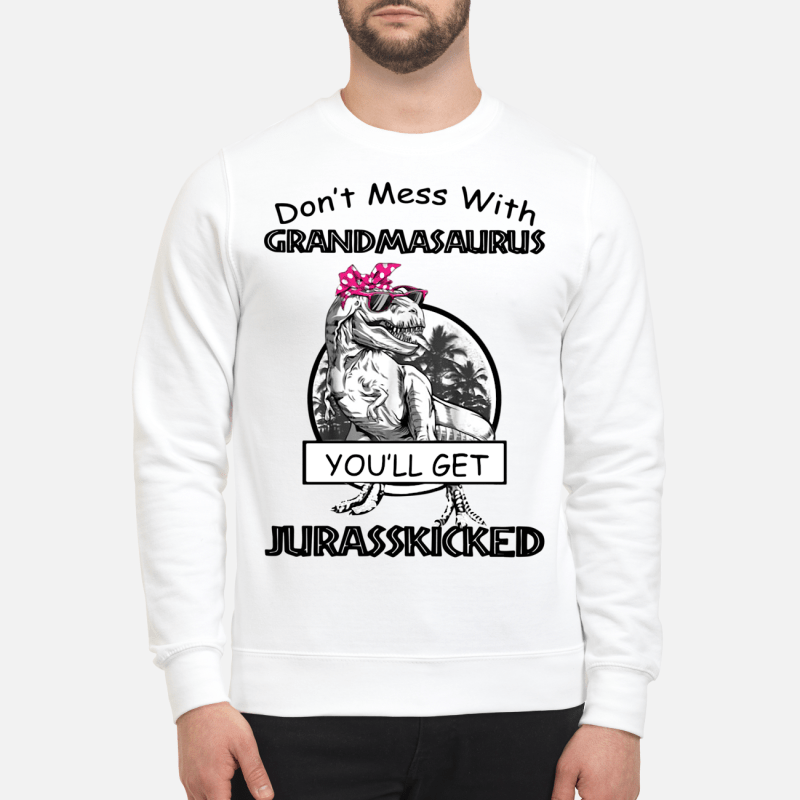 Don't mess with grandmasaurus you'll get jurasskicked Sweater