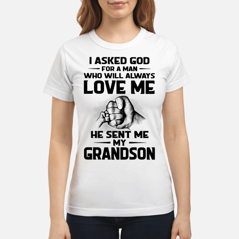 I asked God for a man who will always love me he sent me my grandson Ladies Tee