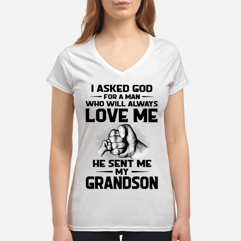 I asked God for a man who will always love me he sent me my grandson V-neck t-shirt