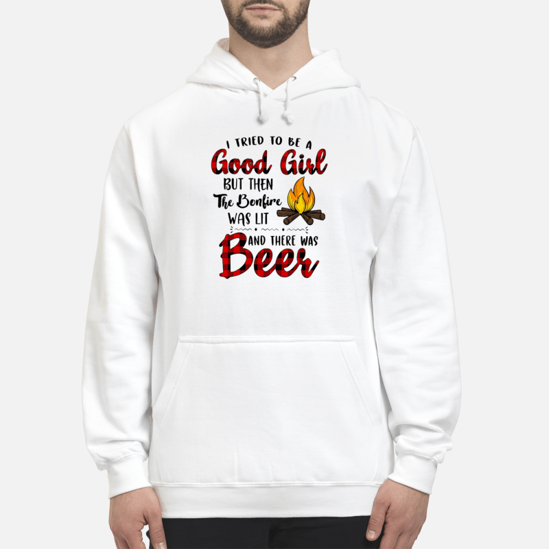 I tired to be a Good Girl but then the bonbire was lit and there was Beer Hoodie