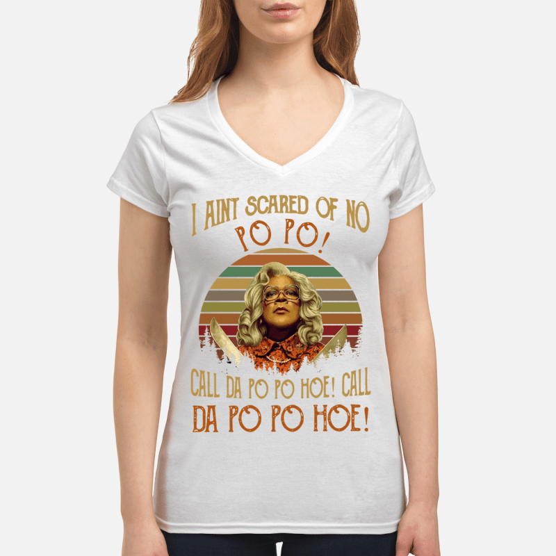 Madea I aint scared of no call Da Po Po Hoe call Da Po Po Hoe V-neck t-shirt