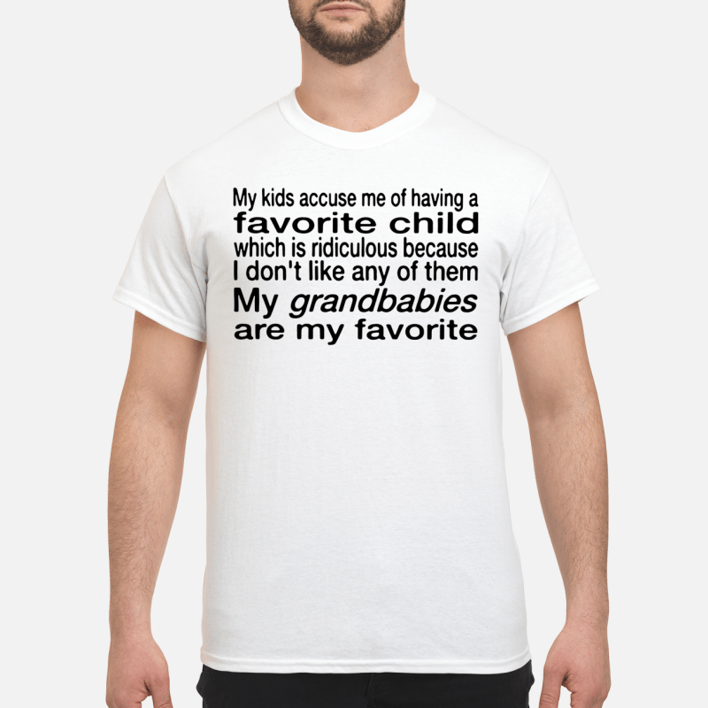 My grandbabies are my favorite child Shirt