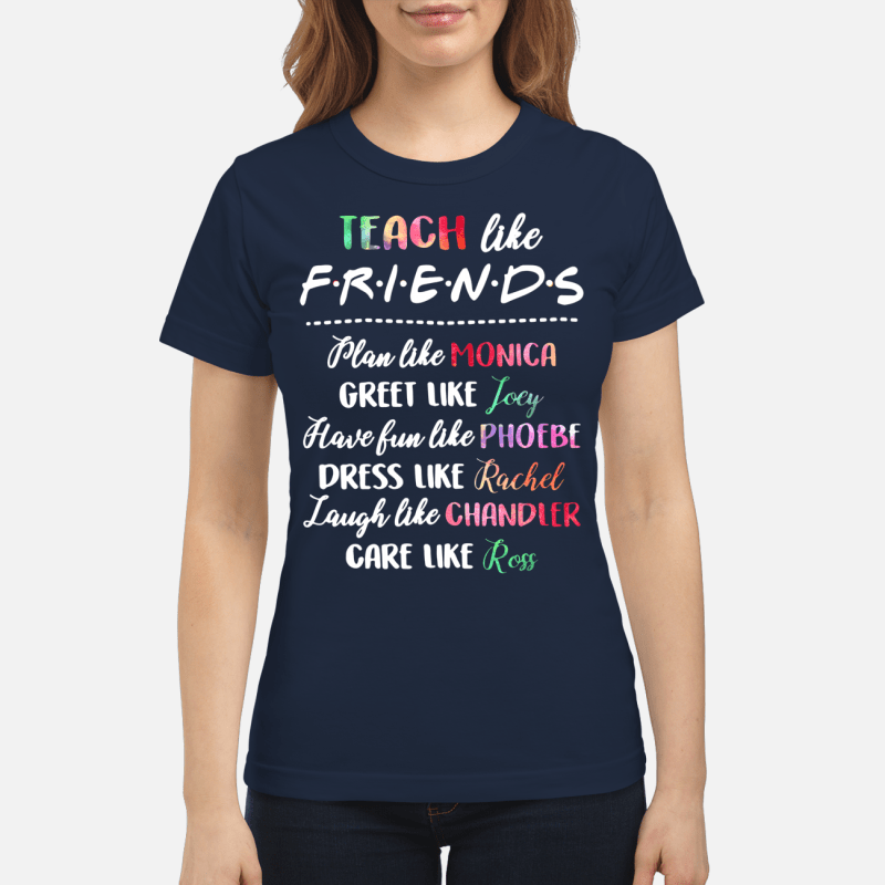 Teach like friends plan like Monica greet like Joey Ladies Tee