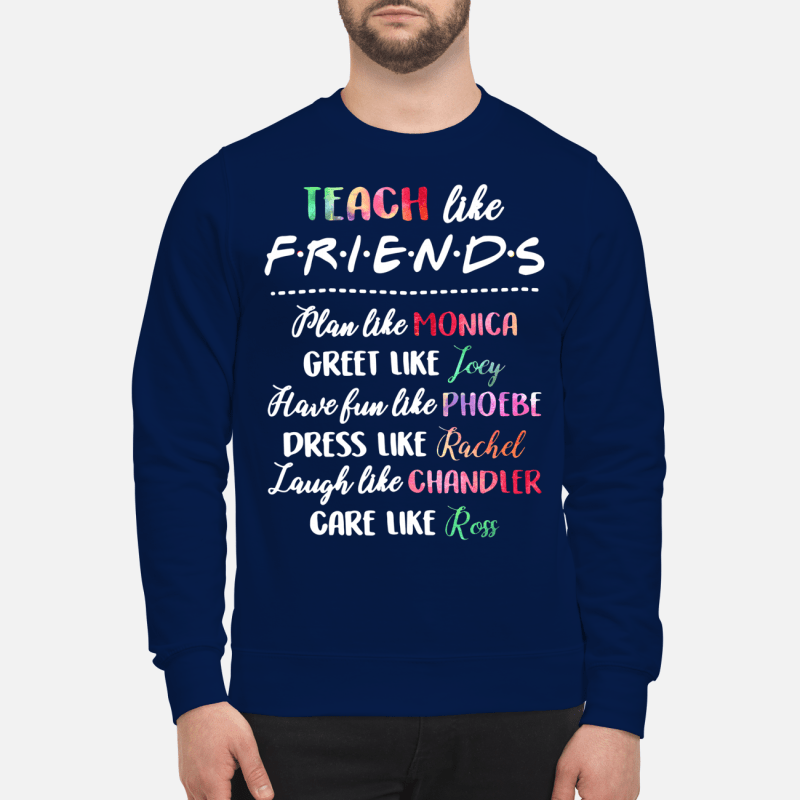 Teach like friends plan like Monica greet like Joey Sweater