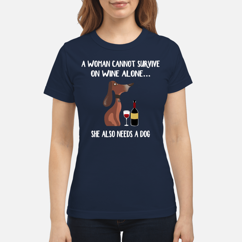 A woman cannot survive on wine alone she also needs a dog Ladies Tee