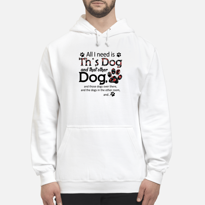 All I need is this Dog and that other Dog Hoodie