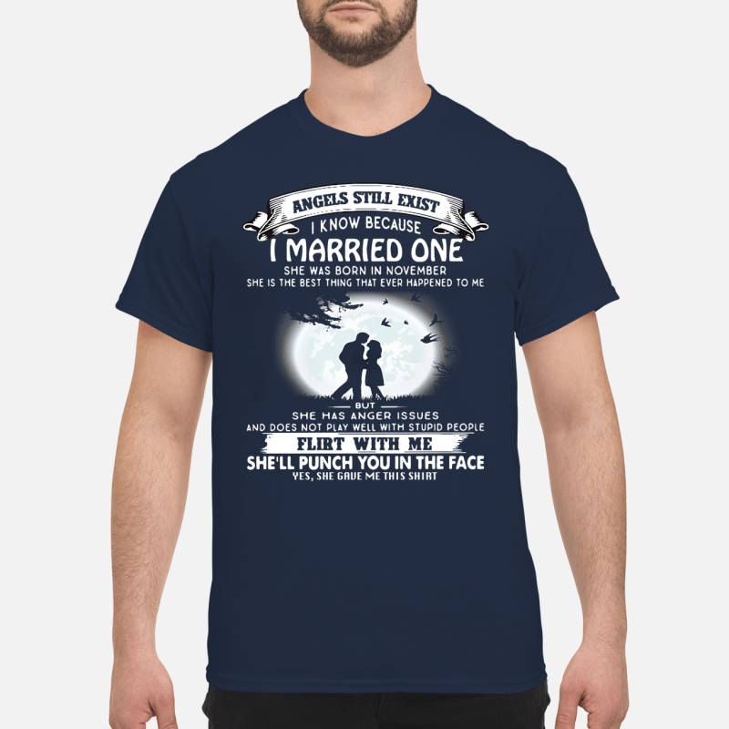 Angels still exits i know because I married one Shirt