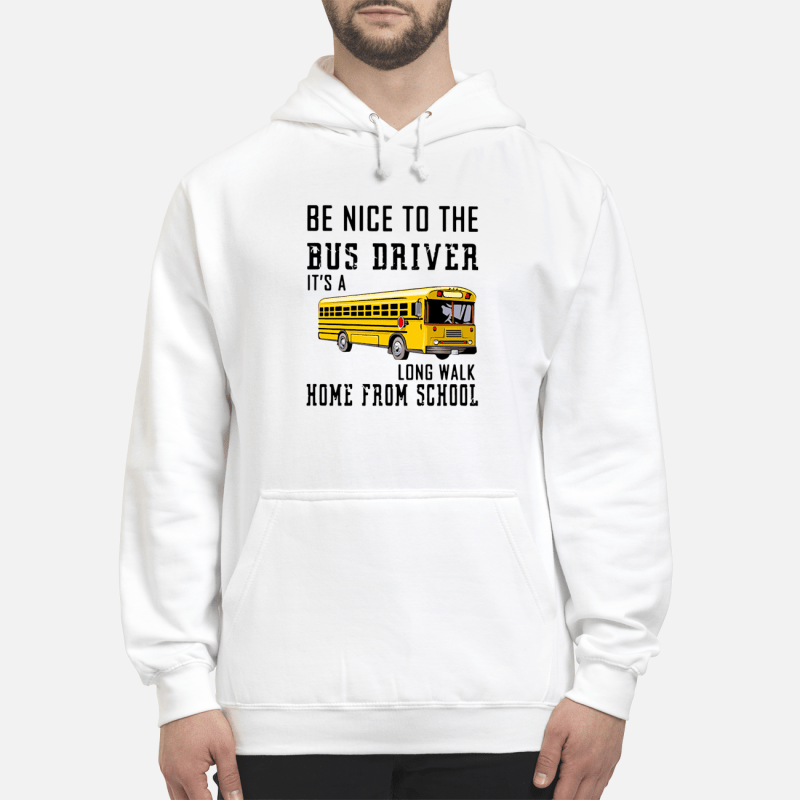 Be nice to the Bus Driver It's long walk home from school Hoodie