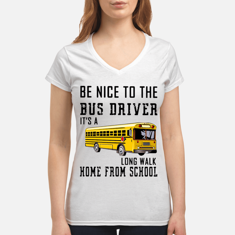 Be nice to the Bus Driver It's long walk home from school V-neck t-shirt