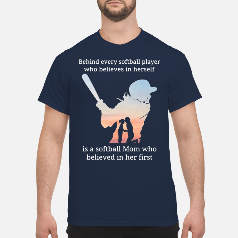 Behind every softball player who believes in herself is Shirt