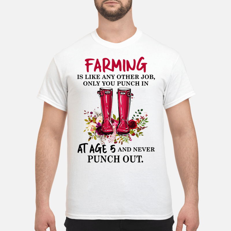 Boot flowers farming is like any other job only you punch Shirt