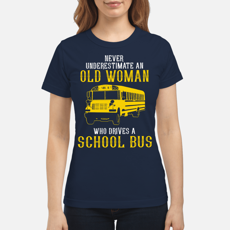 Bus never underestimate an old woman who drives a school bus Ladies Tee