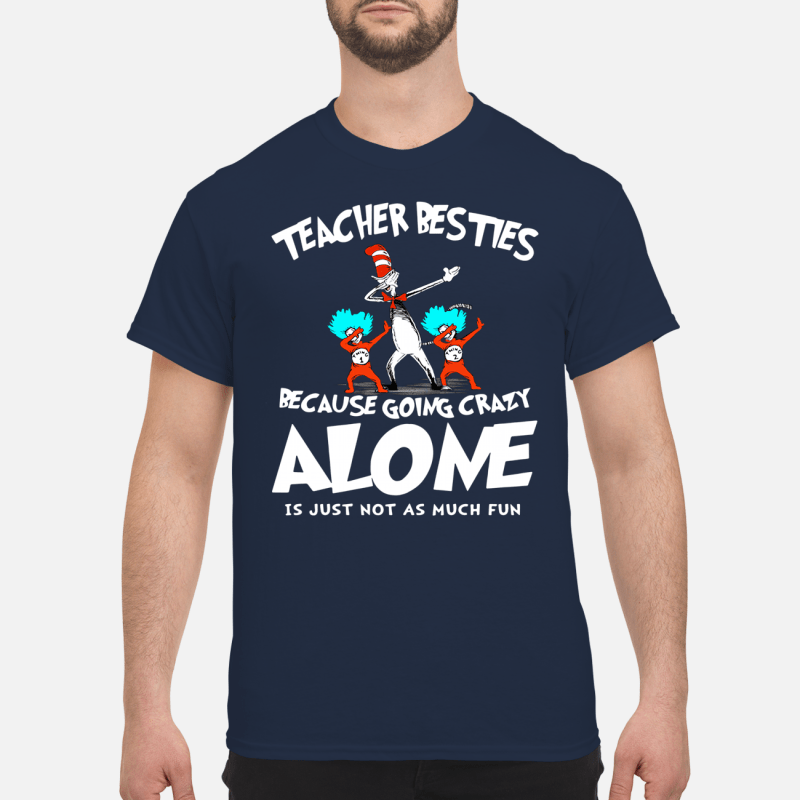 Dr. Seuss dabbing teacher besties because going crazy Shirt
