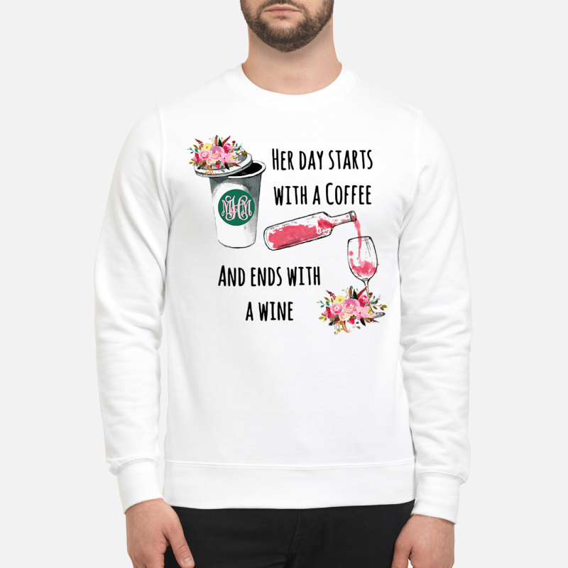 Flower Starbuck her day starts with a coffee and ends with a wine Sweater